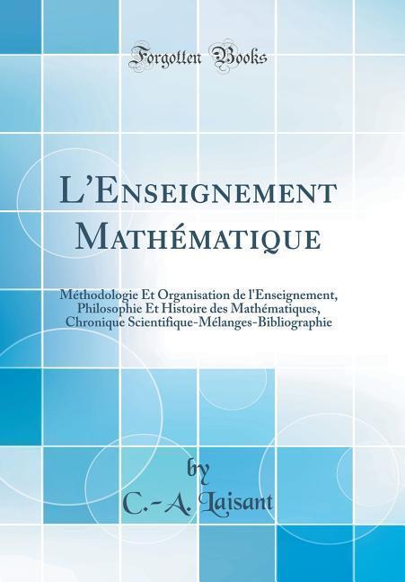 L´Enseignement Mathématique als Buch von C. -A. Laisant - Forgotten Books