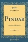 Pindar: Übersetzt Und Erläutert (Classic Reprint)