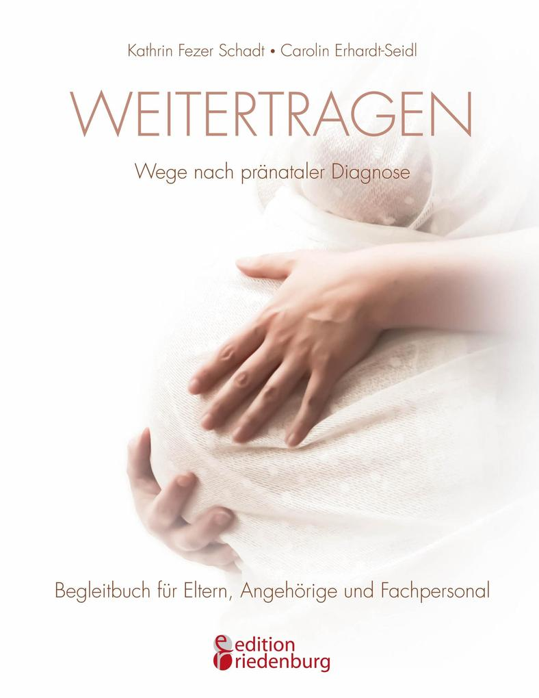 Weitertragen - Wege nach pränataler Diagnose. Begleitbuch für Eltern, Angehörige und Fachpersonal