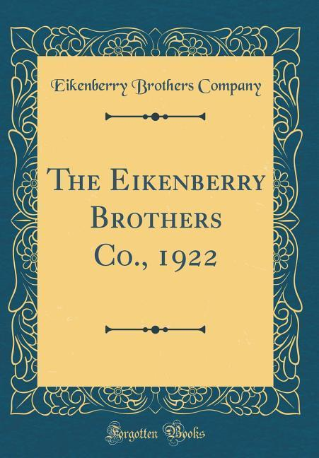 The Eikenberry Brothers Co., 1922 (Classic Reprint)