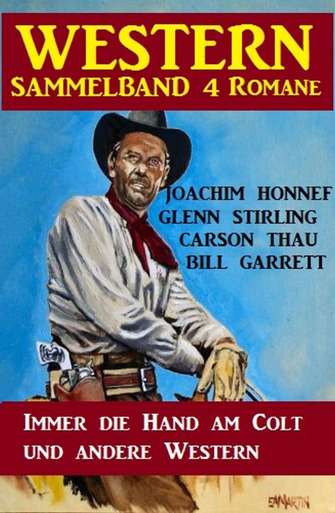 Western Sammelband 4 Romane: Immer die Hand am Colt und andere Western als eBook
