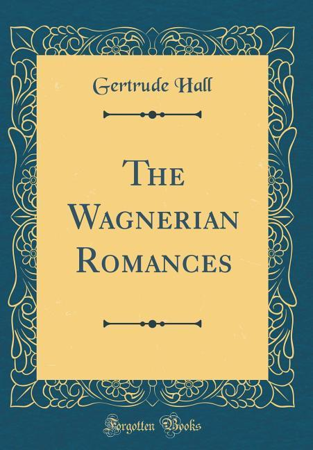 The Wagnerian Romances (Classic Reprint)