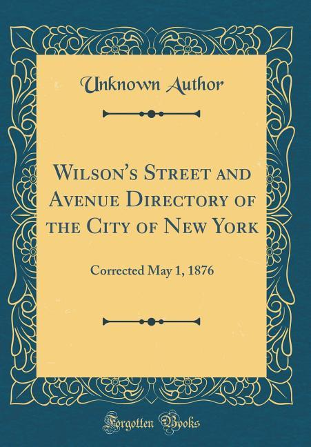 Wilson's Street and Avenue Directory of the City of New York