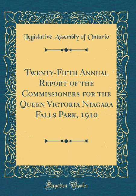 Twenty-Fifth Annual Report of the Commissioners for the Queen Victoria Niagara Falls Park, 1910 (Classic Reprint)