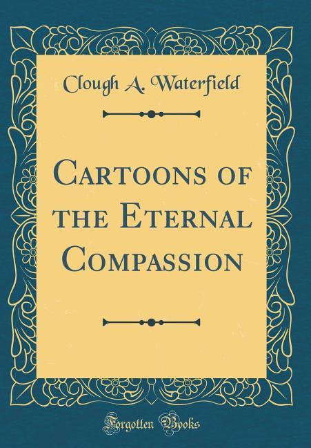 Cartoons of the Eternal Compassion (Classic Reprint)