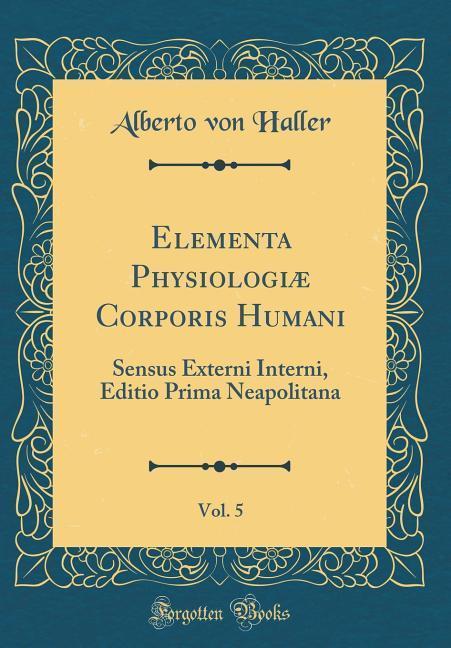 Elementa Physiologiæ Corporis Humani, Vol. 5