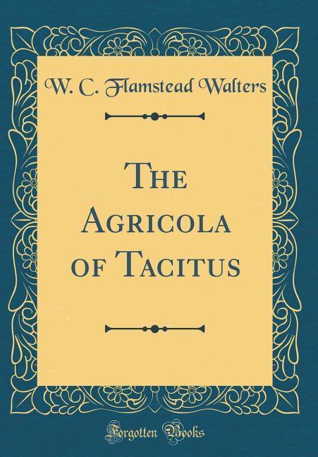 The Agricola of Tacitus (Classic Reprint)