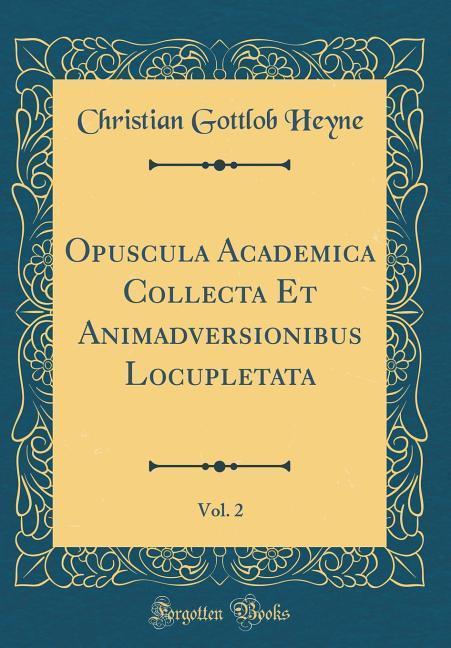Opuscula Academica Collecta Et Animadversionibus Locupletata, Vol. 2 (Classic Reprint)
