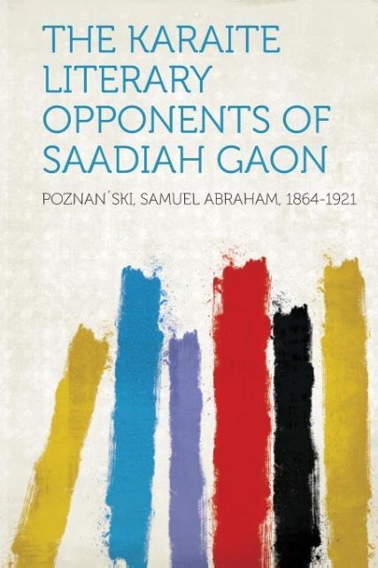 The Karaite Literary Opponents of Saadiah Gaon ...