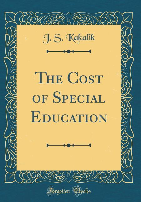 The Cost of Special Education (Classic Reprint)