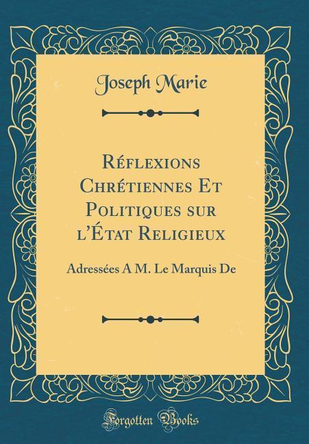 Réflexions Chrétiennes Et Politiques sur l'État Religieux