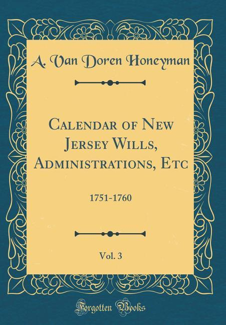 Calendar of New Jersey Wills, Administrations, Etc, Vol. 3