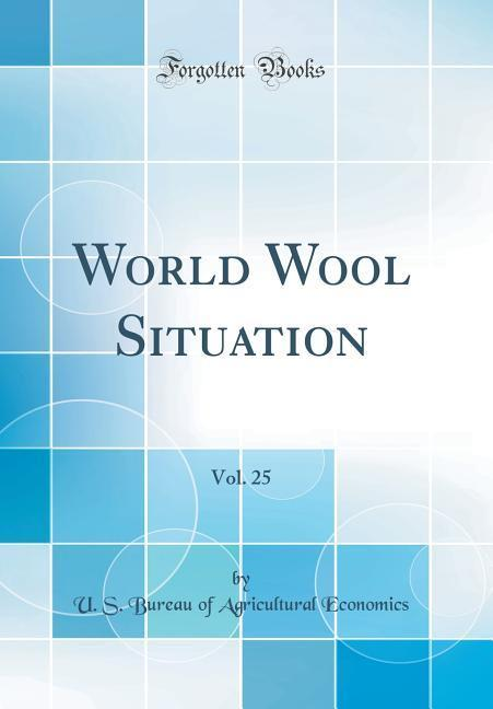 World Wool Situation, Vol. 25 (Classic Reprint)