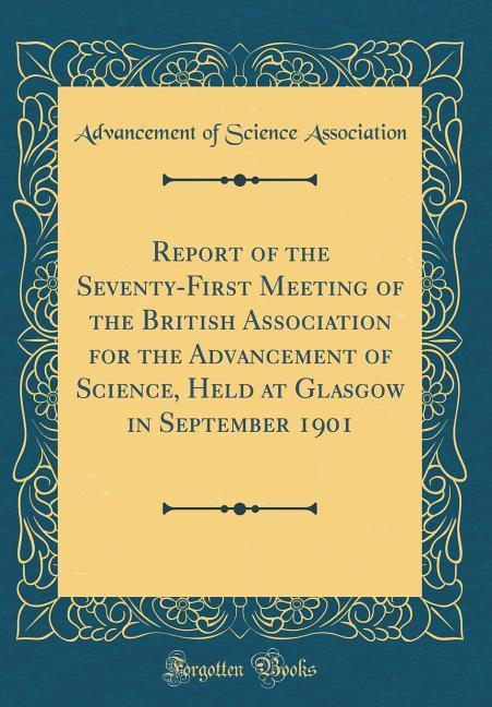 Report of the Seventy-First Meeting of the British Association for the Advancement of Science, Held at Glasgow in Septem