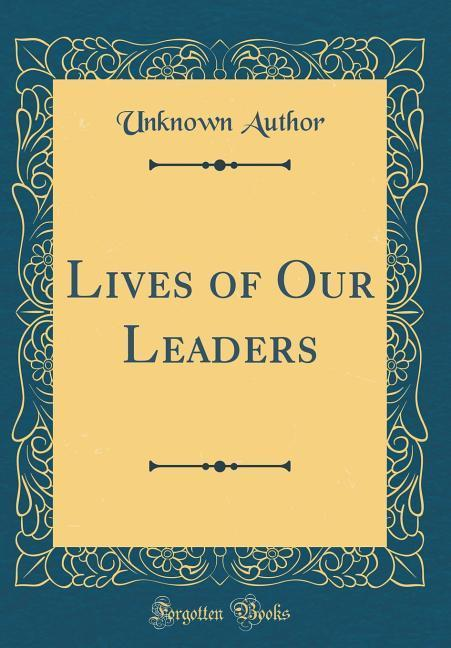 Lives of Our Leaders (Classic Reprint)