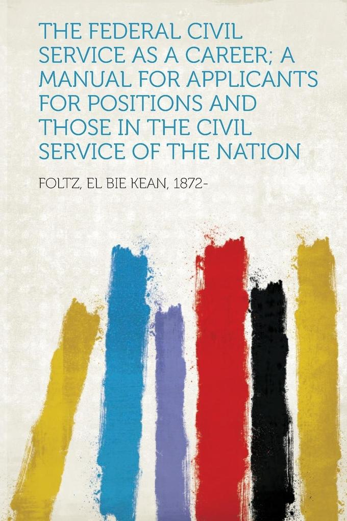 The Federal Civil Service as a Career; a Manual...