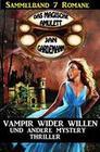 Sammelband Das magische Amulett 7 Romane - Vampir wider Willen und andere Mystery Thriller