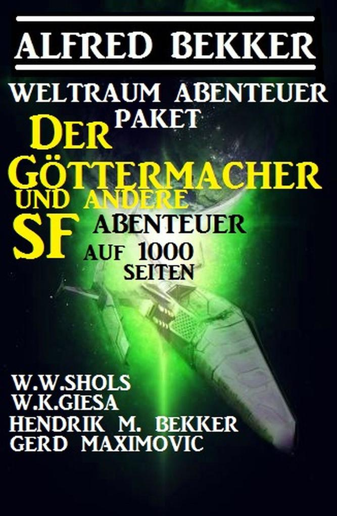Weltraum-Abenteuer-Paket: Der Göttermacher und andere SF-Abenteuer auf 1000 Seiten als eBook