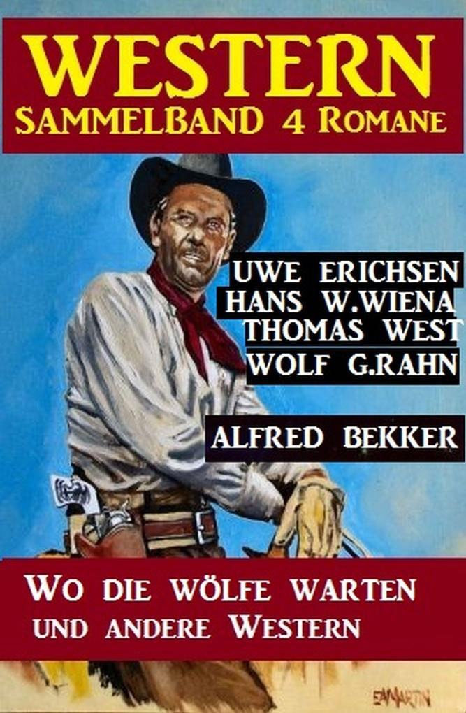 Western Sammelband 4 Romane: Wo die Wölfe warten und andere Western als eBook