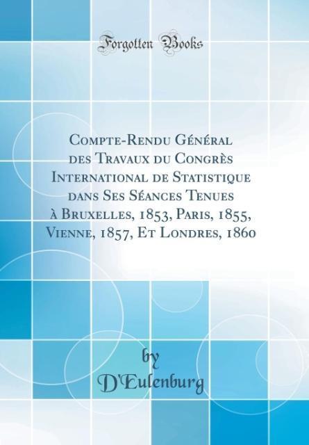 Compte-Rendu Général des Travaux du Congrès International de Statistique dans Ses Séances Tenues à Bruxelles, 1853, Pari
