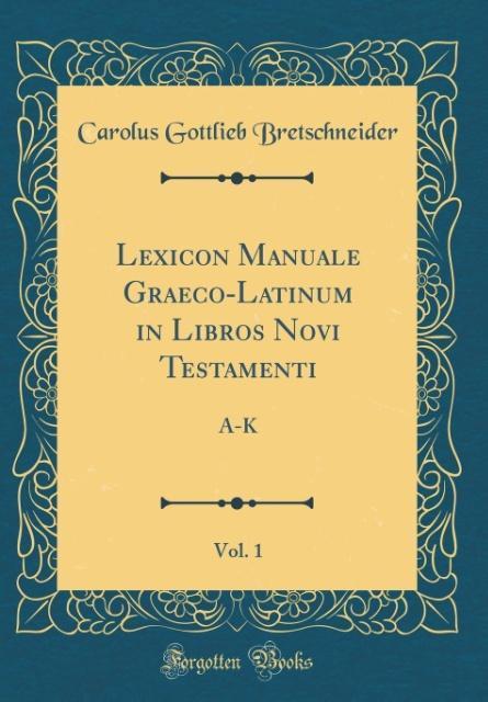 Lexicon Manuale Graeco-Latinum in Libros Novi Testamenti, Vol. 1