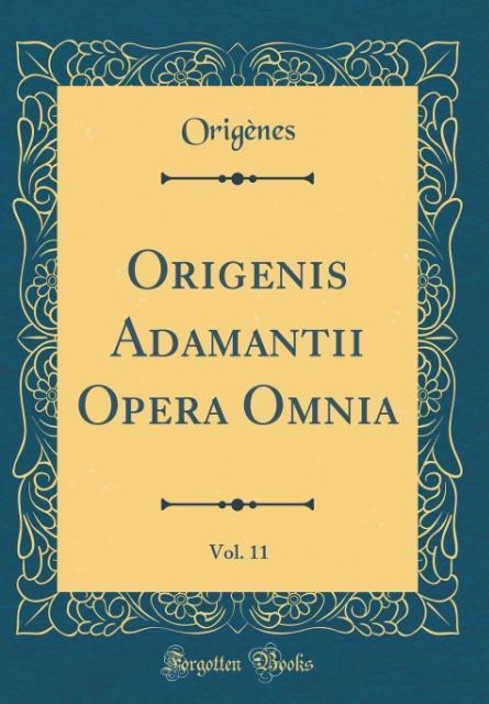 Origenis Adamantii Opera Omnia, Vol. 11 (Classic Reprint)