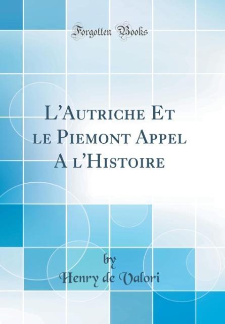L'Autriche Et le Piemont Appel A l'Histoire (Classic Reprint)