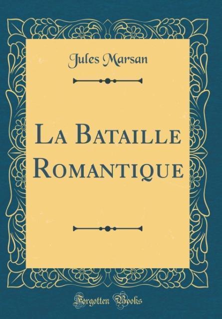 La Bataille Romantique (Classic Reprint)