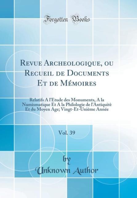 Revue Archeologique, ou Recueil de Documents Et de Mémoires, Vol. 39