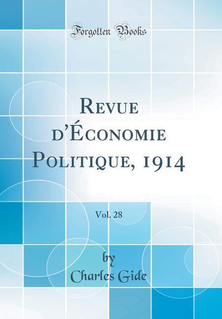 Revue d'Économie Politique, 1914, Vol. 28 (Classic Reprint)