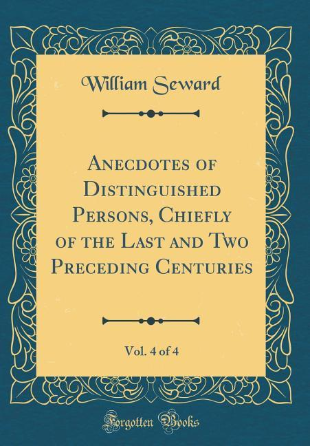 Anecdotes of Distinguished Persons, Chiefly of the Last and Two Preceding Centuries, Vol. 4 of 4 (Classic Reprint)