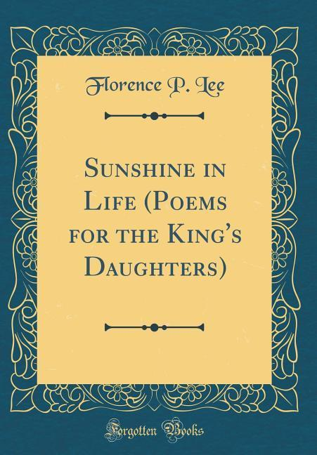 Sunshine in Life (Poems for the King's Daughters) (Classic Reprint)