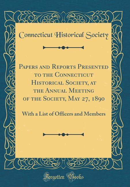 Papers and Reports Presented to the Connecticut Historical Society, at the Annual Meeting of the Society, May 27, 1890