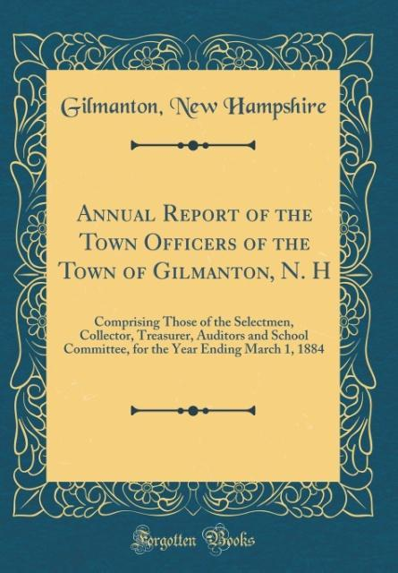 Annual Report of the Town Officers of the Town of Gilmanton, N. H