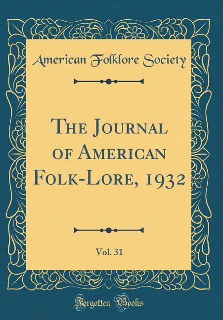 The Journal of American Folk-Lore, 1932, Vol. 31 (Classic Reprint)