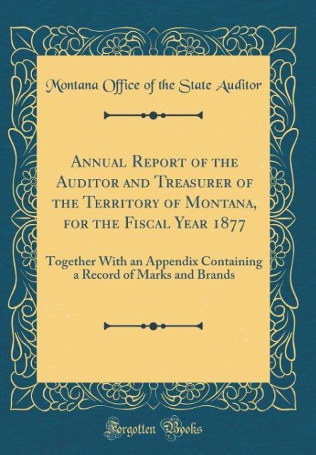 Annual Report of the Auditor and Treasurer of the Territory of Montana, for the Fiscal Year 1877