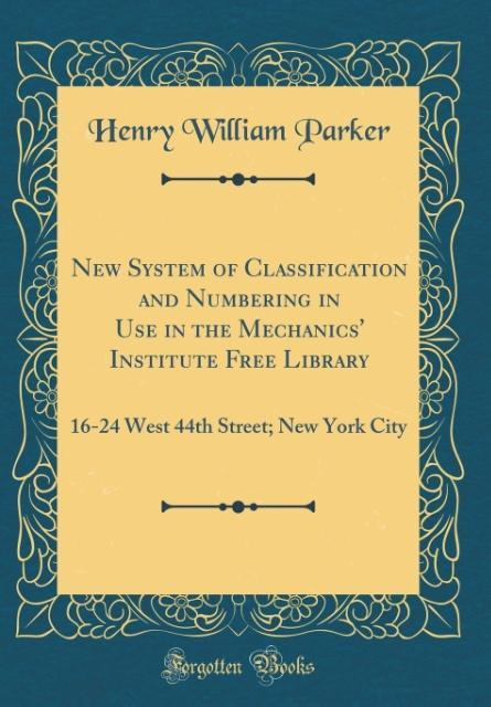 New System of Classification and Numbering in Use in the Mechanics' Institute Free Library