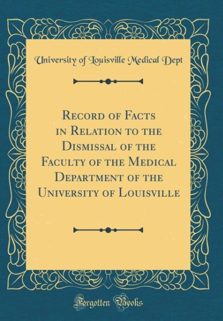 Record of Facts in Relation to the Dismissal of the Faculty of the Medical Department of the University of Louisville (C