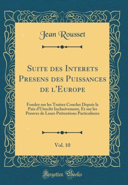 Suite des Interets Presens des Puissances de l'Europe, Vol. 10
