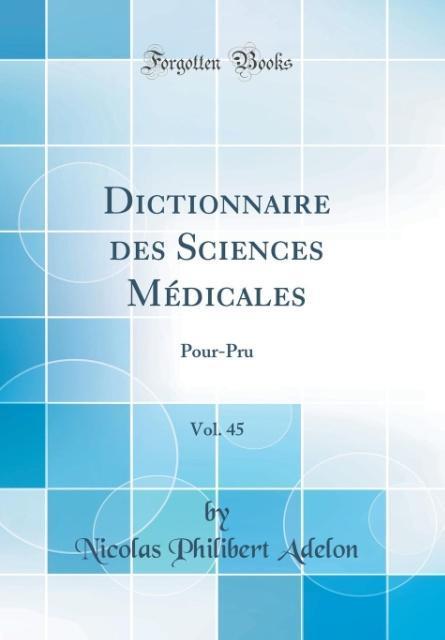 Dictionnaire des Sciences Médicales, Vol. 45