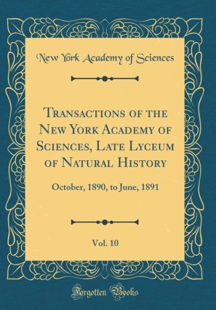 Transactions of the New York Academy of Sciences, Late Lyceum of Natural History, Vol. 10