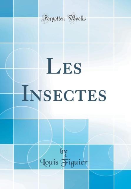 Les Insectes (Classic Reprint)