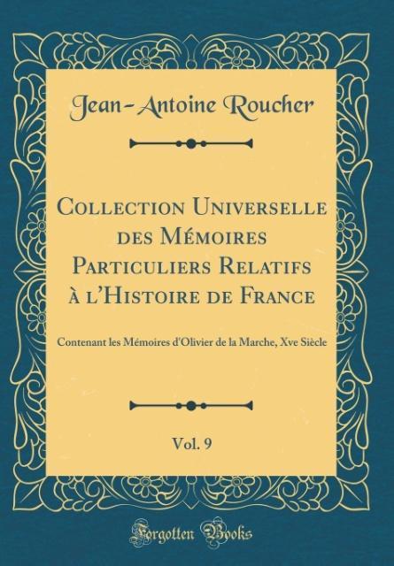 Collection Universelle des Mémoires Particuliers Relatifs à l'Histoire de France, Vol. 9