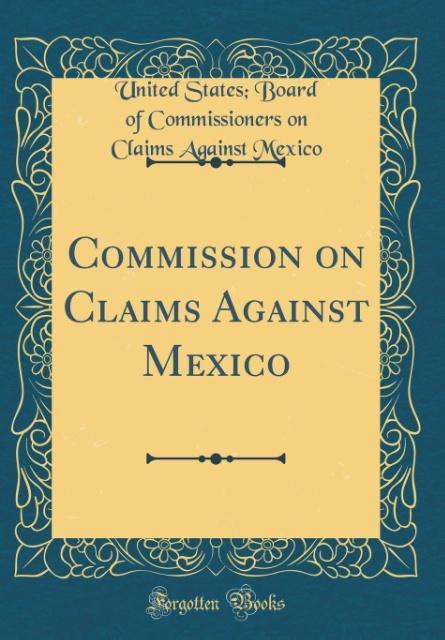 Commission on Claims Against Mexico (Classic Reprint)
