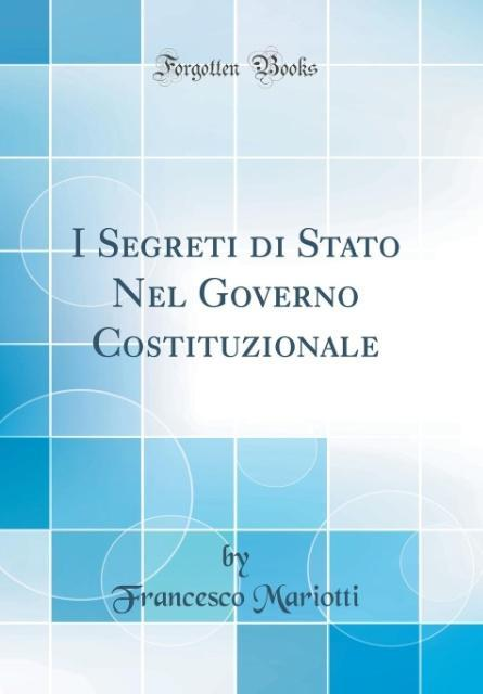 I Segreti di Stato Nel Governo Costituzionale (Classic Reprint)