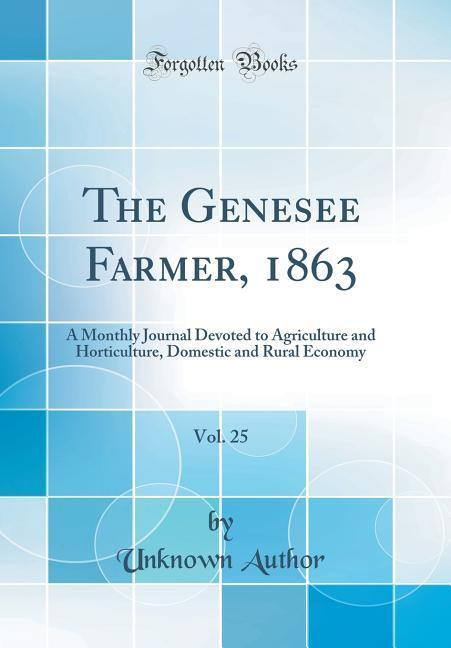 The Genesee Farmer, 1863, Vol. 25