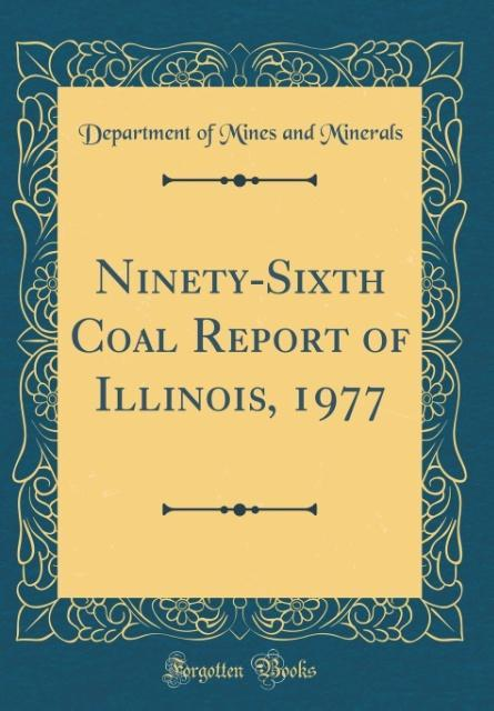 Ninety-Sixth Coal Report of Illinois, 1977 (Classic Reprint)