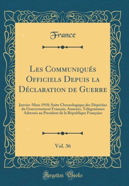 Les Communiqués Officiels Depuis la Déclaration de Guerre, Vol. 36