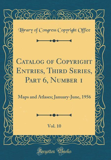 Catalog of Copyright Entries, Third Series, Part 6, Number 1, Vol. 10