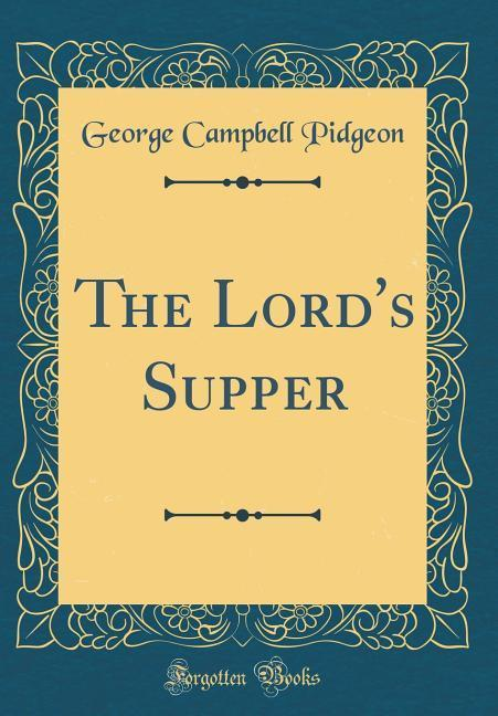 The Lord's Supper (Classic Reprint)